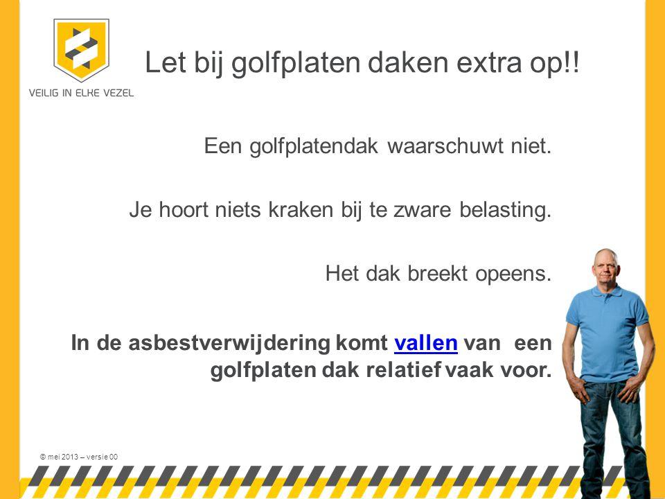 © mei 2013 – versie 00 Let bij golfplaten daken extra op!! Een golfplatendak waarschuwt niet. Je hoort niets kraken bij te zware belasting. Het dak br