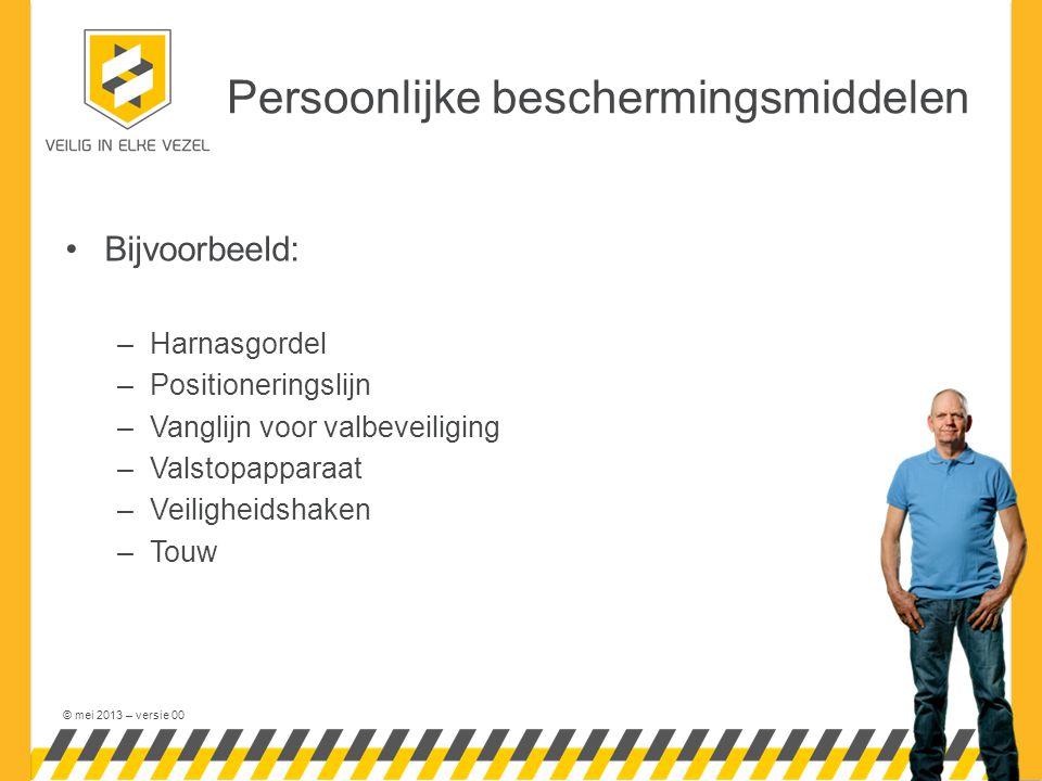 © mei 2013 – versie 00 Persoonlijke beschermingsmiddelen •Bijvoorbeeld: –Harnasgordel –Positioneringslijn –Vanglijn voor valbeveiliging –Valstopapparaat –Veiligheidshaken –Touw