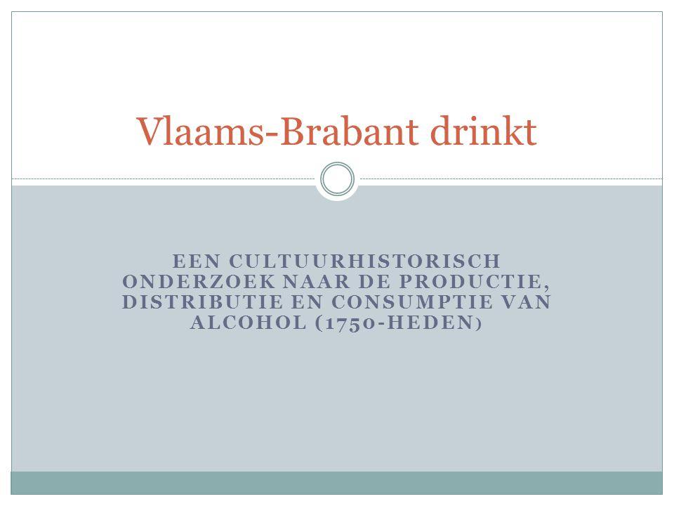 EEN CULTUURHISTORISCH ONDERZOEK NAAR DE PRODUCTIE, DISTRIBUTIE EN CONSUMPTIE VAN ALCOHOL (1750-HEDEN ) Vlaams-Brabant drinkt