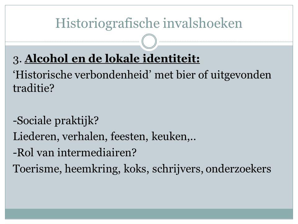 Historiografische invalshoeken 3. Alcohol en de lokale identiteit: 'Historische verbondenheid' met bier of uitgevonden traditie? -Sociale praktijk? Li