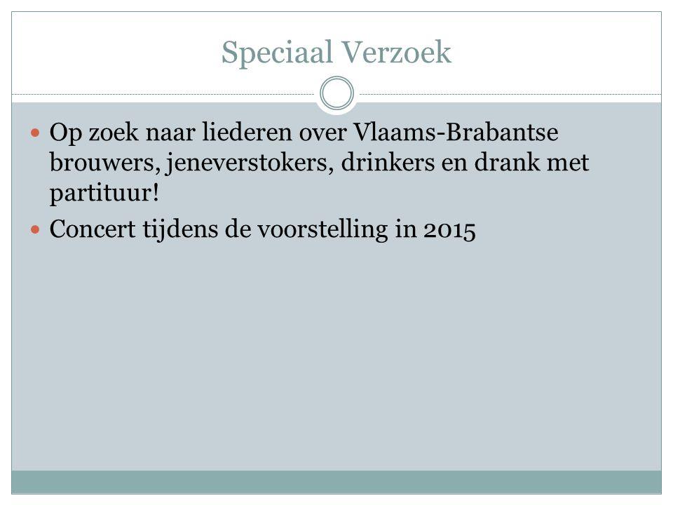 Speciaal Verzoek  Op zoek naar liederen over Vlaams-Brabantse brouwers, jeneverstokers, drinkers en drank met partituur!  Concert tijdens de voorste