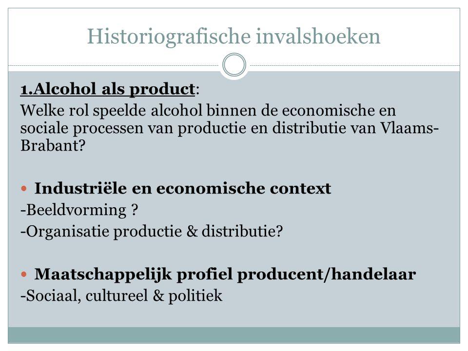Historiografische invalshoeken 1.Alcohol als product: Welke rol speelde alcohol binnen de economische en sociale processen van productie en distributi