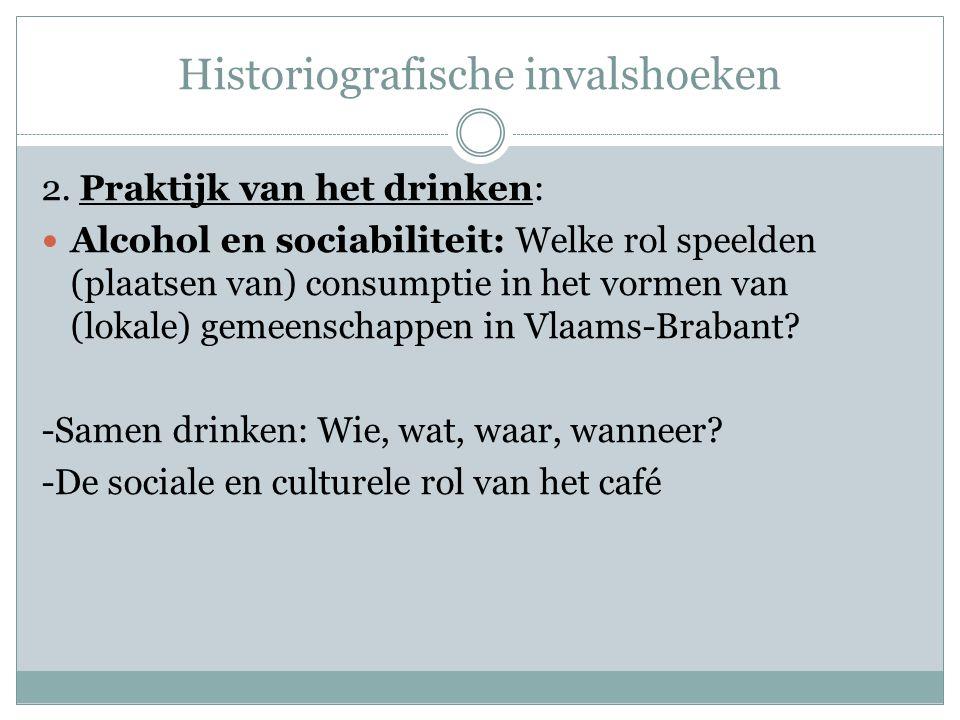 Historiografische invalshoeken 2. Praktijk van het drinken:  Alcohol en sociabiliteit: Welke rol speelden (plaatsen van) consumptie in het vormen van