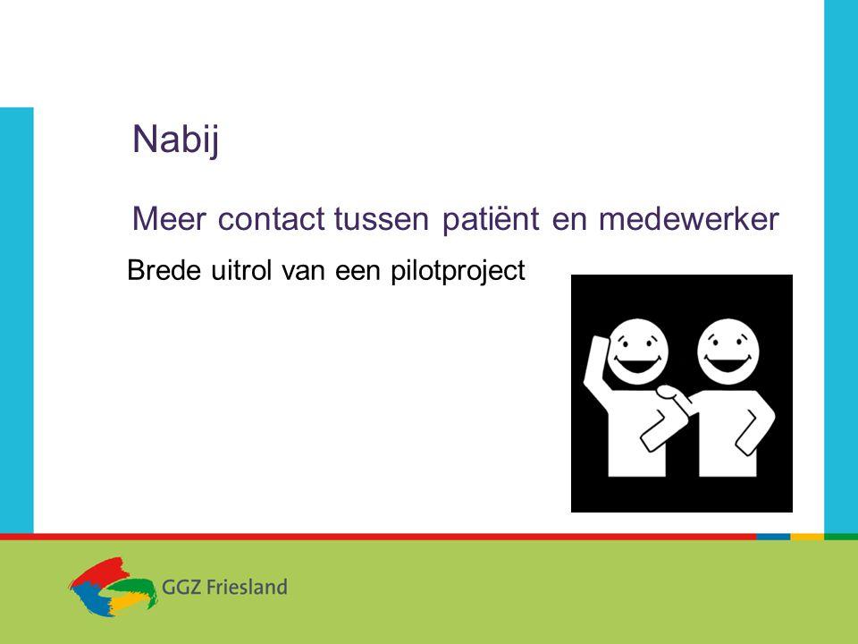 Nabij Meer contact tussen patiënt en medewerker Brede uitrol van een pilotproject