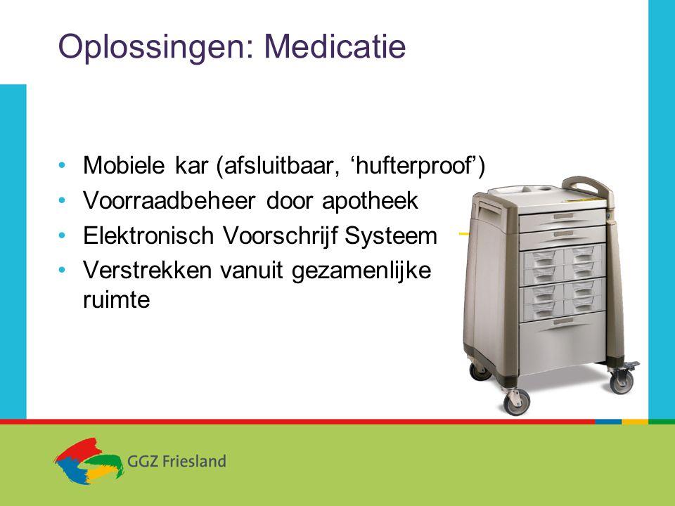 Oplossingen: Medicatie •Mobiele kar (afsluitbaar, 'hufterproof') •Voorraadbeheer door apotheek •Elektronisch Voorschrijf Systeem •Verstrekken vanuit gezamenlijke ruimte