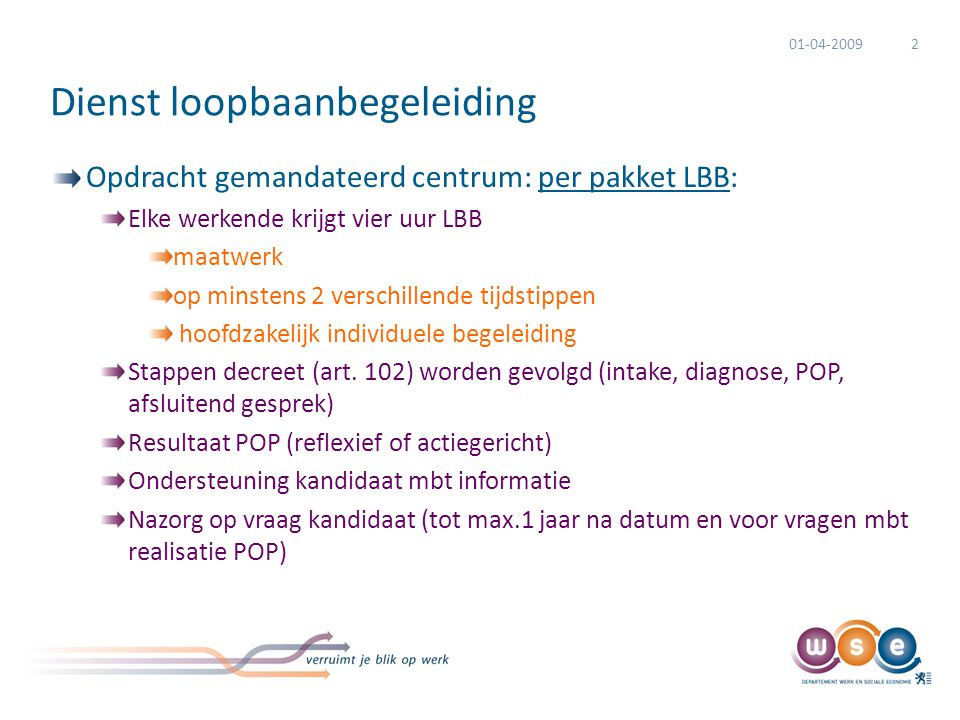 Dienst loopbaanbegeleiding Opdracht gemandateerd centrum: per pakket LBB: Elke werkende krijgt vier uur LBB maatwerk op minstens 2 verschillende tijds