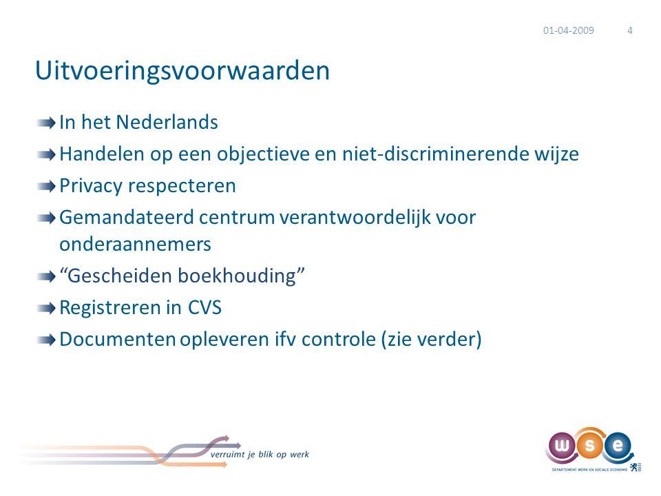 Uitvoeringsvoorwaarden In het Nederlands Handelen op een objectieve en niet-discriminerende wijze Privacy respecteren Gemandateerd centrum verantwoordelijk voor onderaannemers Gescheiden boekhouding Registreren in CVS Documenten opleveren ifv controle (zie verder) 01-04-20094