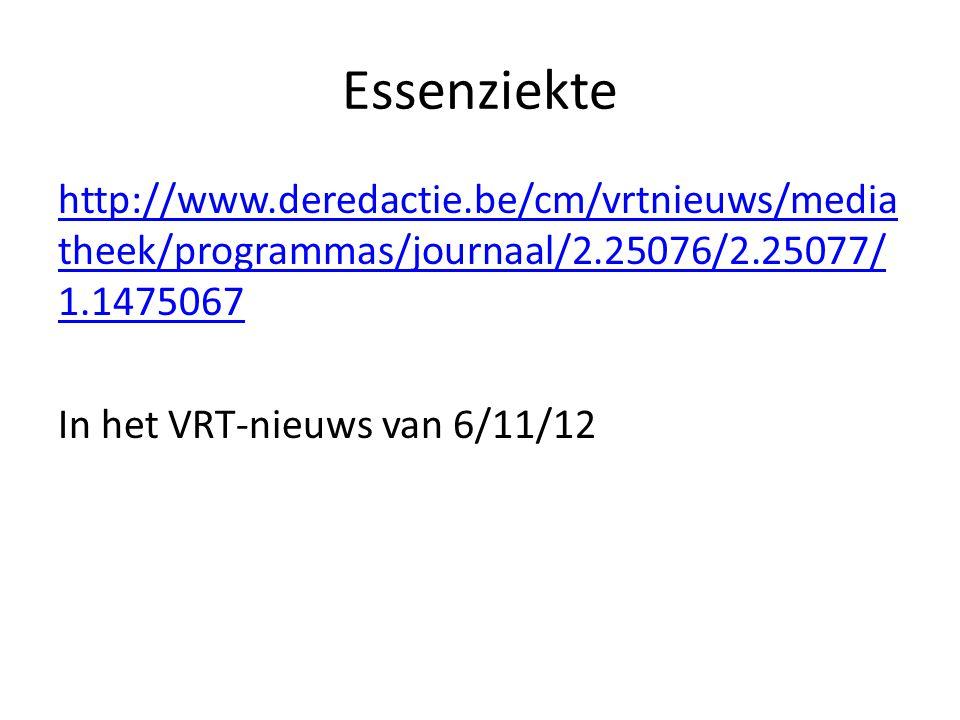 Essenziekte http://www.deredactie.be/cm/vrtnieuws/media theek/programmas/journaal/2.25076/2.25077/ 1.1475067 In het VRT-nieuws van 6/11/12