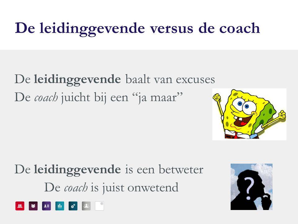 De leidinggevende versus de coach De leidinggevende baalt van excuses De coach juicht bij een ja maar De leidinggevende is een betweter De coach is juist onwetend