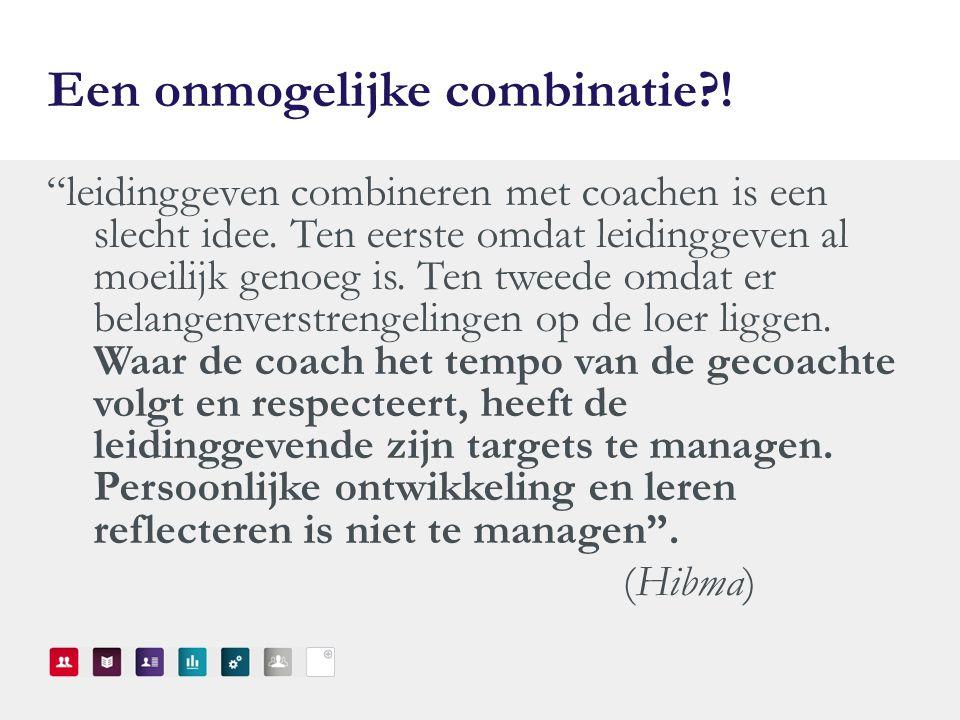 Een onmogelijke combinatie?. leidinggeven combineren met coachen is een slecht idee.