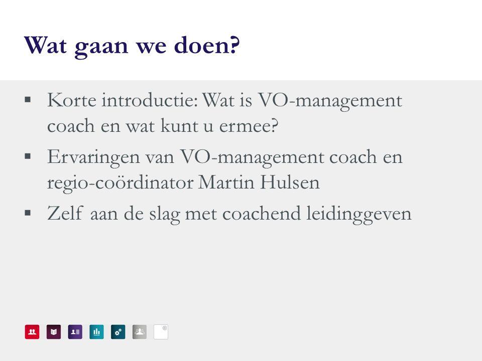 Wat gaan we doen. Korte introductie: Wat is VO-management coach en wat kunt u ermee.