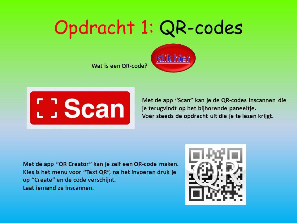 """Opdracht 1: QR-codes Wat is een QR-code? Met de app """"Scan"""" kan je de QR-codes inscannen die je terugvindt op het bijhorende paneeltje. Voer steeds de"""