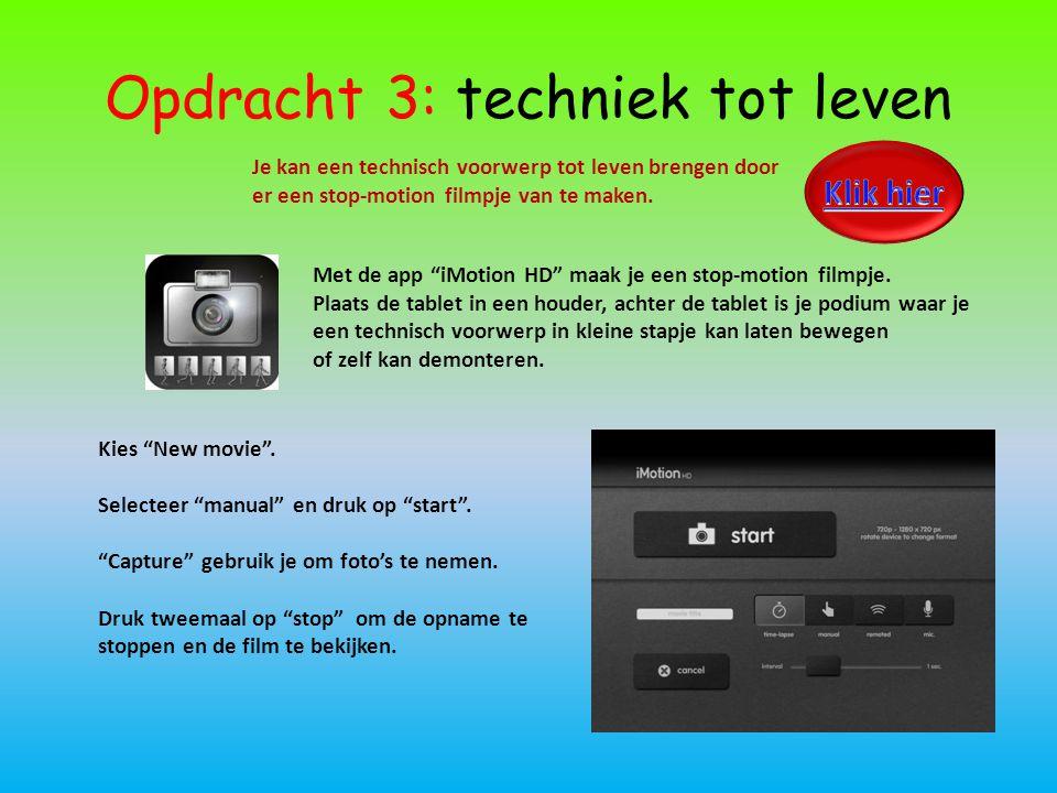 """Opdracht 3: techniek tot leven Je kan een technisch voorwerp tot leven brengen door er een stop-motion filmpje van te maken. Met de app """"iMotion HD"""" m"""