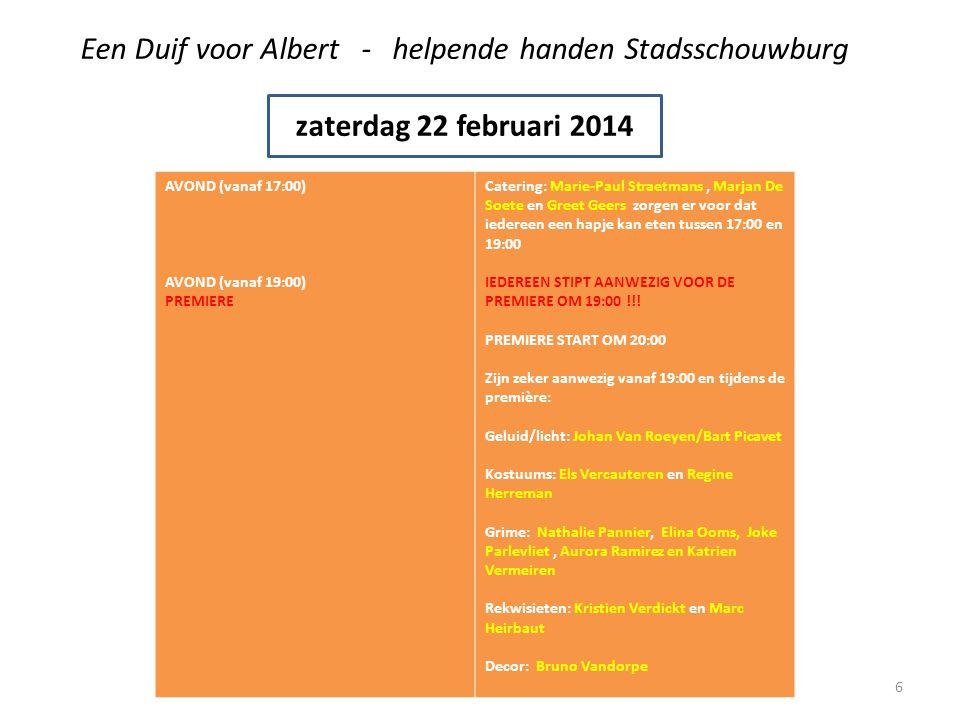 Een Duif voor Albert - helpende handen Stadsschouwburg zaterdag 22 februari 2014 AVOND (vanaf 17:00) AVOND (vanaf 19:00) PREMIERE Catering: Marie-Paul Straetmans, Marjan De Soete en Greet Geers zorgen er voor dat iedereen een hapje kan eten tussen 17:00 en 19:00 IEDEREEN STIPT AANWEZIG VOOR DE PREMIERE OM 19:00 !!.