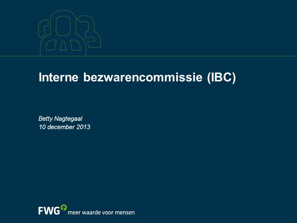Interne bezwarencommissie (IBC) 10 december 2013 Betty Nagtegaal