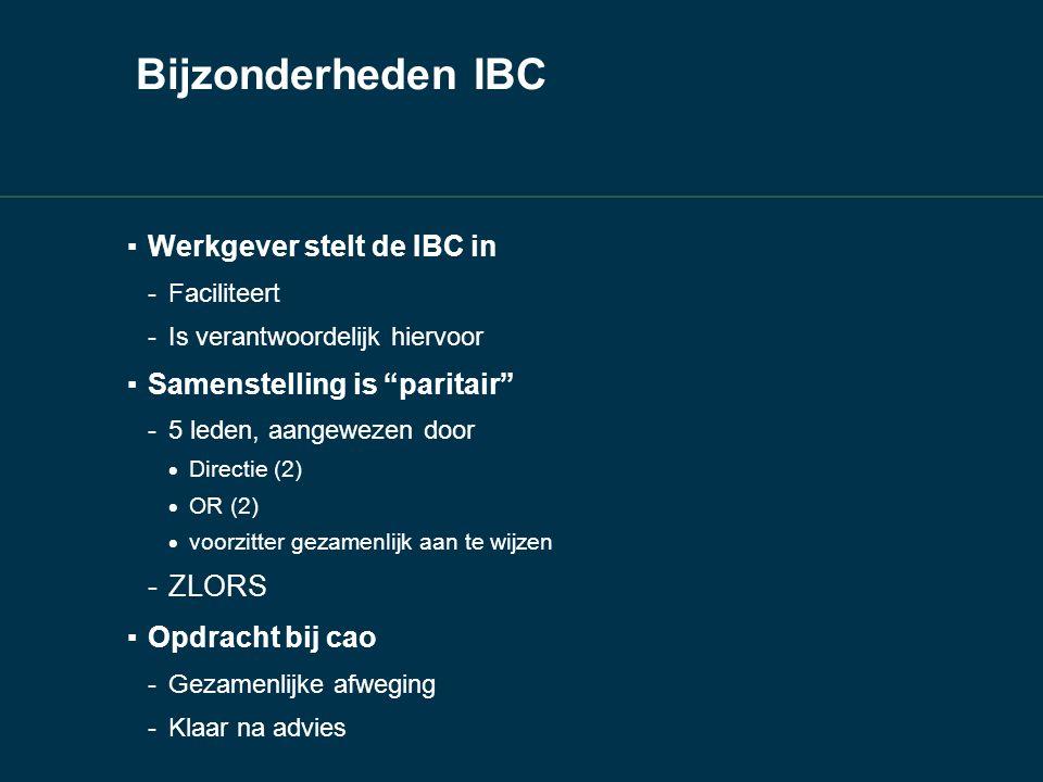"""Bijzonderheden IBC ▪ Werkgever stelt de IBC in -Faciliteert -Is verantwoordelijk hiervoor ▪ Samenstelling is """"paritair"""" -5 leden, aangewezen door  Di"""