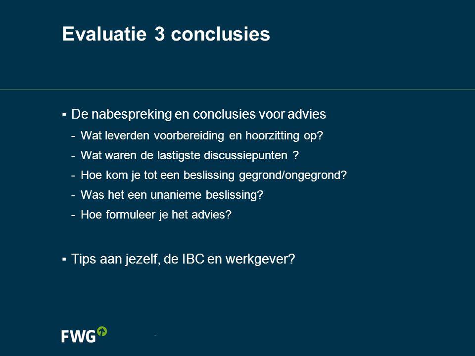 Evaluatie 3 conclusies ▪ De nabespreking en conclusies voor advies -Wat leverden voorbereiding en hoorzitting op? -Wat waren de lastigste discussiepun