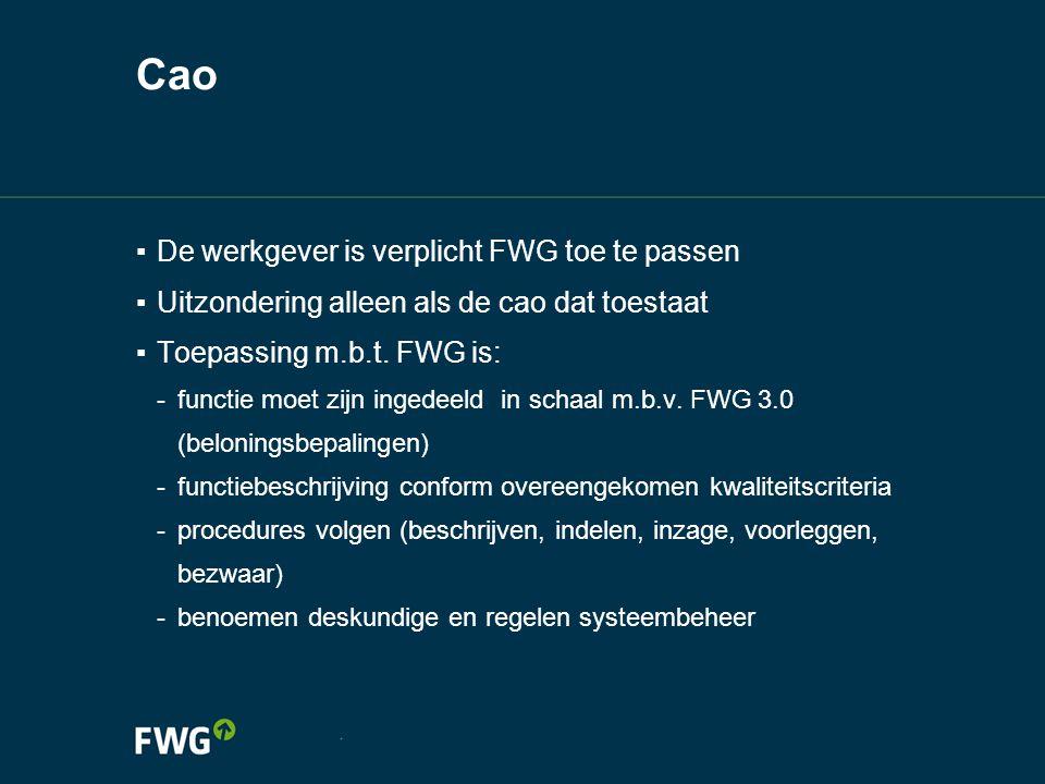 ▪ De werkgever is verplicht FWG toe te passen ▪ Uitzondering alleen als de cao dat toestaat ▪ Toepassing m.b.t. FWG is: -functie moet zijn ingedeeld i