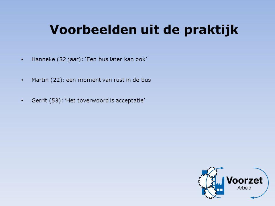 Voorbeelden uit de praktijk • Hanneke (32 jaar): 'Een bus later kan ook' • Martin (22): een moment van rust in de bus • Gerrit (53): 'Het toverwoord i