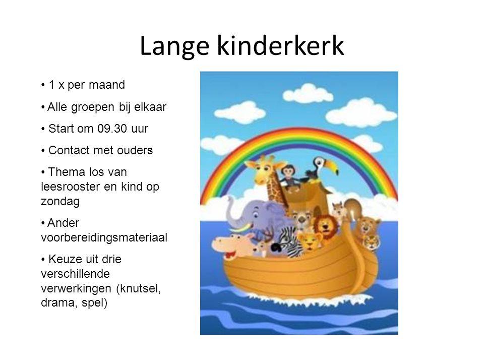 Lange kinderkerk • 1 x per maand • Alle groepen bij elkaar • Start om 09.30 uur • Contact met ouders • Thema los van leesrooster en kind op zondag • A