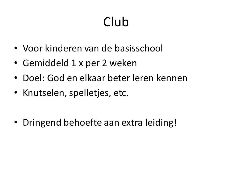 Club • Voor kinderen van de basisschool • Gemiddeld 1 x per 2 weken • Doel: God en elkaar beter leren kennen • Knutselen, spelletjes, etc. • Dringend