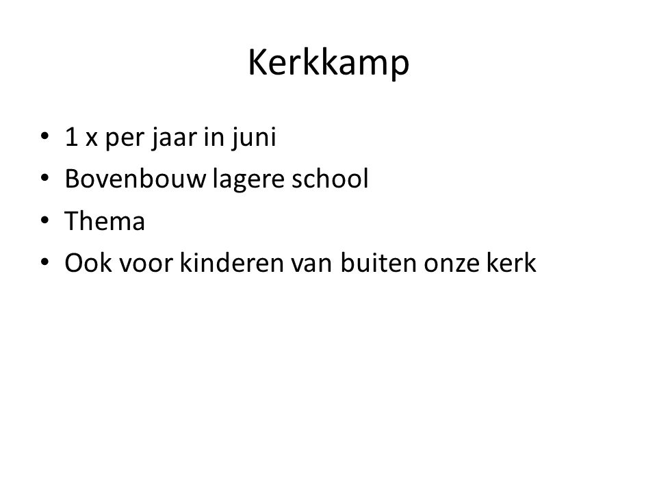 Kerkkamp • 1 x per jaar in juni • Bovenbouw lagere school • Thema • Ook voor kinderen van buiten onze kerk