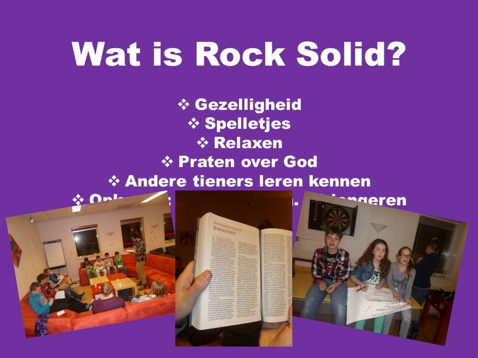 Wat is Rock Solid?  Gezelligheid  Spelletjes  Relaxen  Praten over God  Andere tieners leren kennen  Opkomst: gemiddeld ca. 10 jongeren