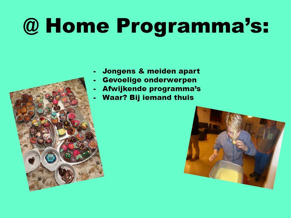 @ Home Programma's: -Jongens & meiden apart -Gevoelige onderwerpen -Afwijkende programma's -Waar? Bij iemand thuis