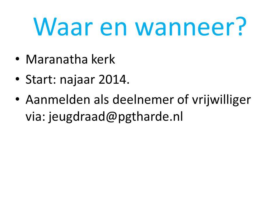 Waar en wanneer? • Maranatha kerk • Start: najaar 2014. • Aanmelden als deelnemer of vrijwilliger via: jeugdraad@pgtharde.nl
