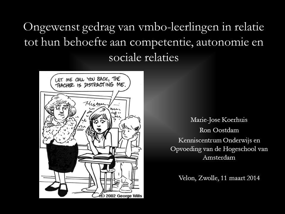 Ongewenst gedrag van vmbo-leerlingen in relatie tot hun behoefte aan competentie, autonomie en sociale relaties Marie-Jose Koerhuis Ron Oostdam Kenniscentrum Onderwijs en Opvoeding van de Hogeschool van Amsterdam Velon, Zwolle, 11 maart 2014