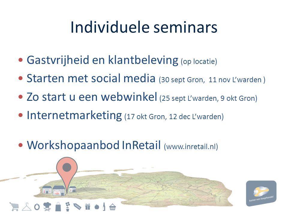 Individuele seminars • Gastvrijheid en klantbeleving (op locatie) • Starten met social media (30 sept Gron, 11 nov L'warden ) • Zo start u een webwinkel (25 sept L'warden, 9 okt Gron) • Internetmarketing (17 okt Gron, 12 dec L'warden) • Workshopaanbod InRetail (www.inretail.nl)
