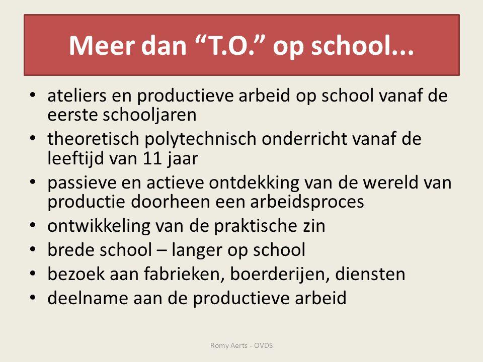 """Meer dan """"T.O."""" op school... • ateliers en productieve arbeid op school vanaf de eerste schooljaren • theoretisch polytechnisch onderricht vanaf de le"""