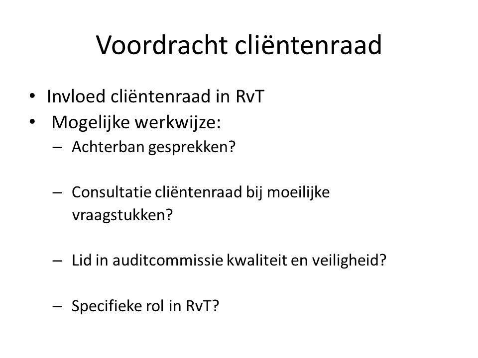 Voordracht cliëntenraad • Invloed cliëntenraad in RvT • Mogelijke werkwijze: – Achterban gesprekken? – Consultatie cliëntenraad bij moeilijke vraagstu