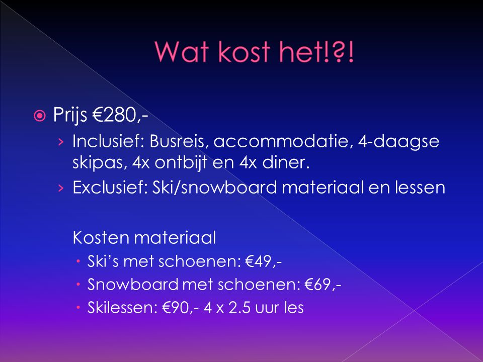 Beddengoed  ID of Paspoort  Geld  Ski kleding (eventueel materiaal)  Eten voor de busreis