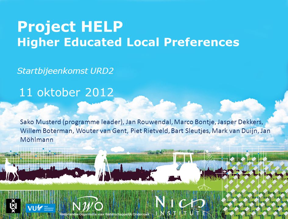 Project HELP Higher Educated Local Preferences Startbijeenkomst URD2 11 oktober 2012 Sako Musterd (programme leader), Jan Rouwendal, Marco Bontje, Jas
