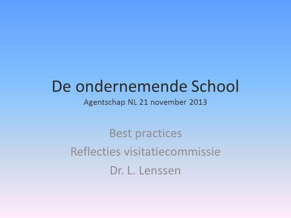 De ondernemende School Agentschap NL 21 november 2013 Best practices Reflecties visitatiecommissie Dr.