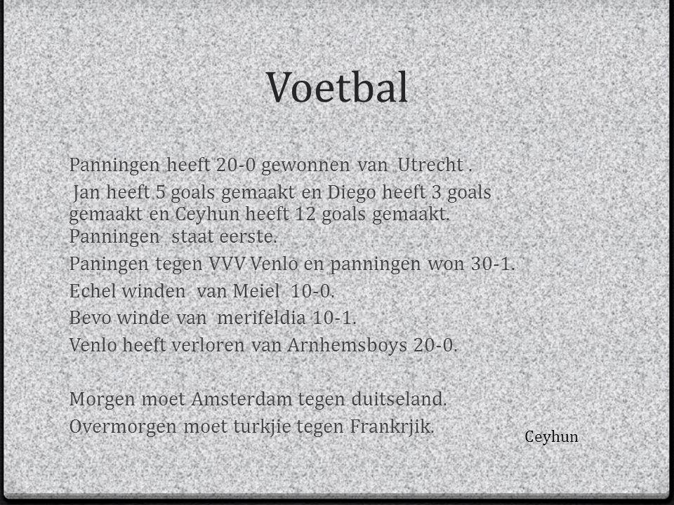 Voetbal Panningen heeft 20-0 gewonnen van Utrecht. Jan heeft 5 goals gemaakt en Diego heeft 3 goals gemaakt en Ceyhun heeft 12 goals gemaakt. Panninge