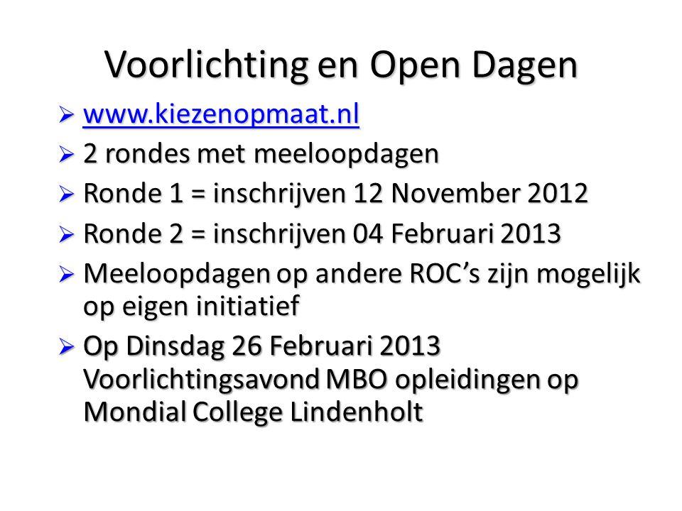 Voorlichting en Open Dagen  www.kiezenopmaat.nl www.kiezenopmaat.nl  2 rondes met meeloopdagen  Ronde 1 = inschrijven 12 November 2012  Ronde 2 =