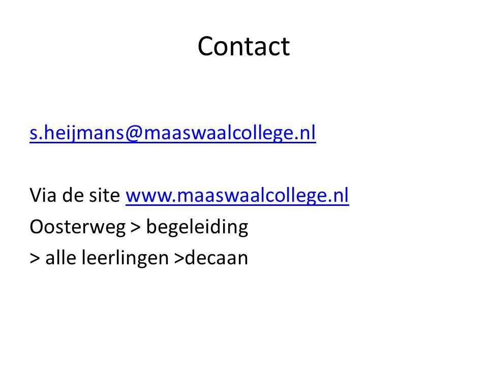 Contact s.heijmans@maaswaalcollege.nl Via de site www.maaswaalcollege.nlwww.maaswaalcollege.nl Oosterweg > begeleiding > alle leerlingen >decaan