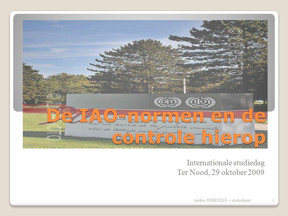 De IAO-normen en de controle hierop Internationale studiedag Ter Nood, 29 oktober 2009 1Andrée DEBRULLE – studiedienst
