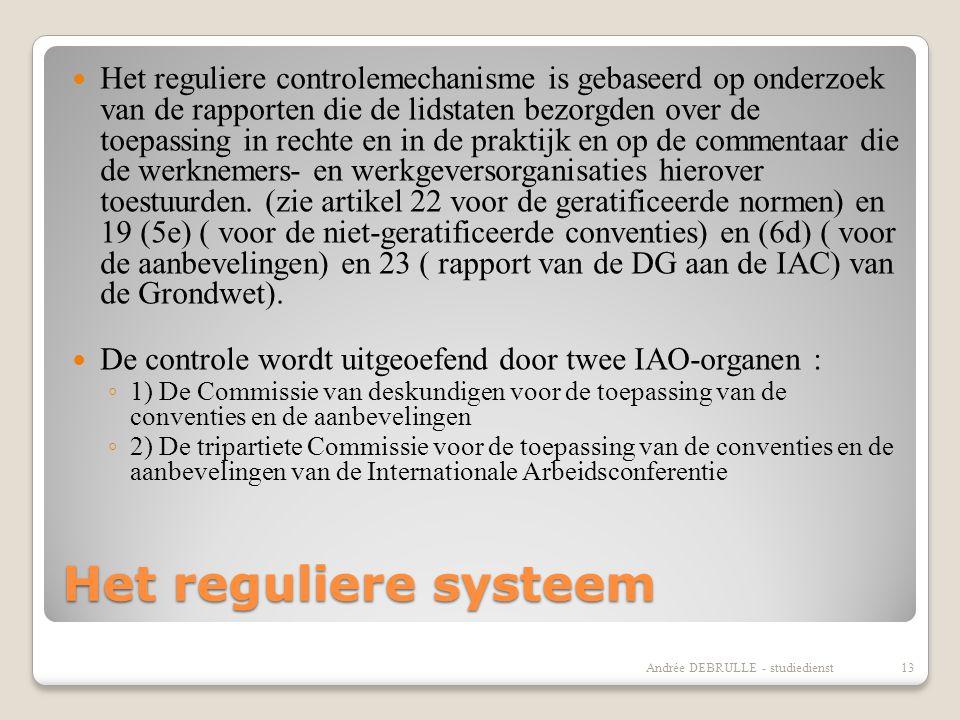Het reguliere systeem  Het reguliere controlemechanisme is gebaseerd op onderzoek van de rapporten die de lidstaten bezorgden over de toepassing in rechte en in de praktijk en op de commentaar die de werknemers- en werkgeversorganisaties hierover toestuurden.