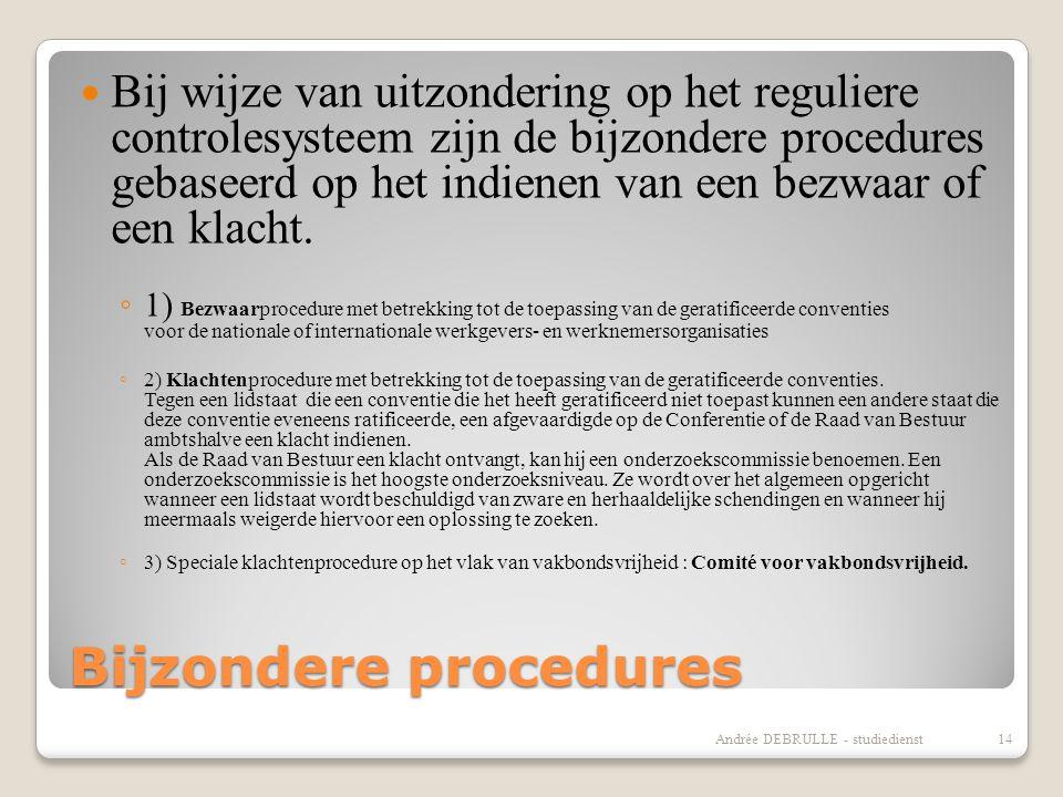 Bijzondere procedures  Bij wijze van uitzondering op het reguliere controlesysteem zijn de bijzondere procedures gebaseerd op het indienen van een bezwaar of een klacht.