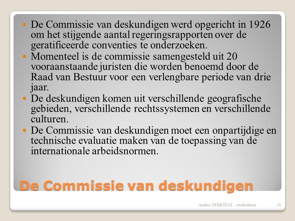De Commissie van deskundigen  De Commissie van deskundigen werd opgericht in 1926 om het stijgende aantal regeringsrapporten over de geratificeerde conventies te onderzoeken.