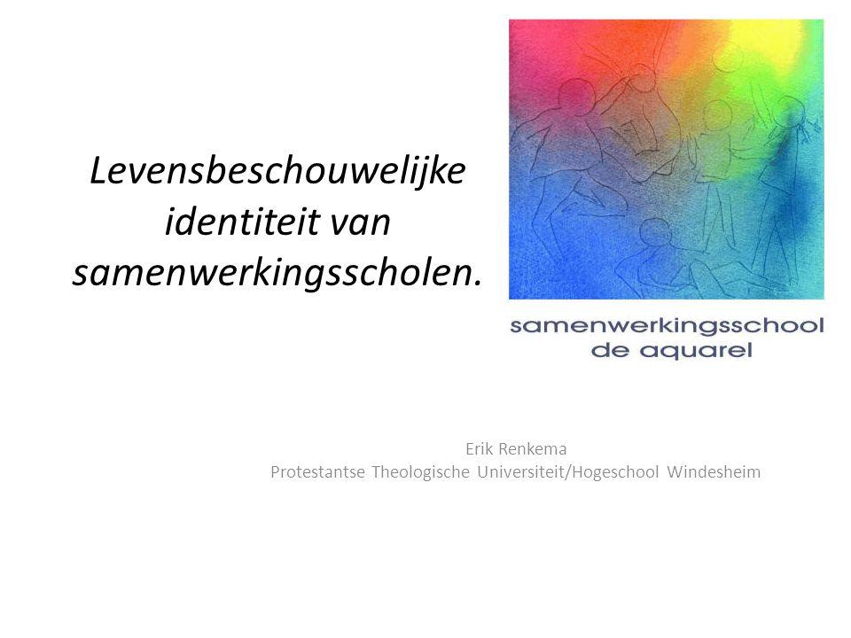 Levensbeschouwelijke identiteit van samenwerkingsscholen. Erik Renkema Protestantse Theologische Universiteit/Hogeschool Windesheim