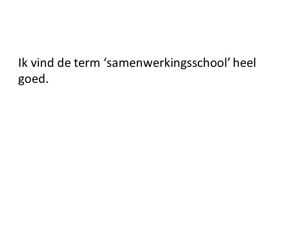 Ik vind de term 'samenwerkingsschool' heel goed.