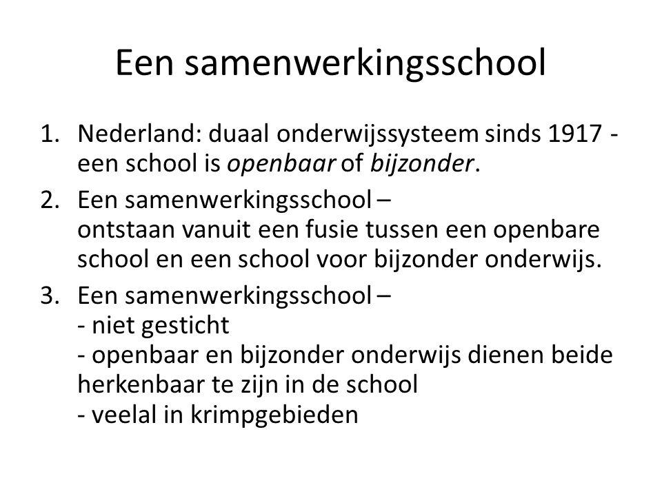 Een samenwerkingsschool 1.Nederland: duaal onderwijssysteem sinds 1917 - een school is openbaar of bijzonder. 2.Een samenwerkingsschool – ontstaan van