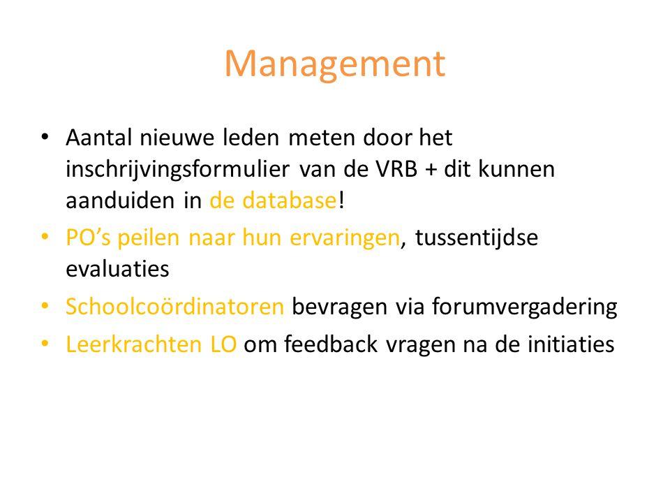 Management • Aantal nieuwe leden meten door het inschrijvingsformulier van de VRB + dit kunnen aanduiden in de database! • PO's peilen naar hun ervari
