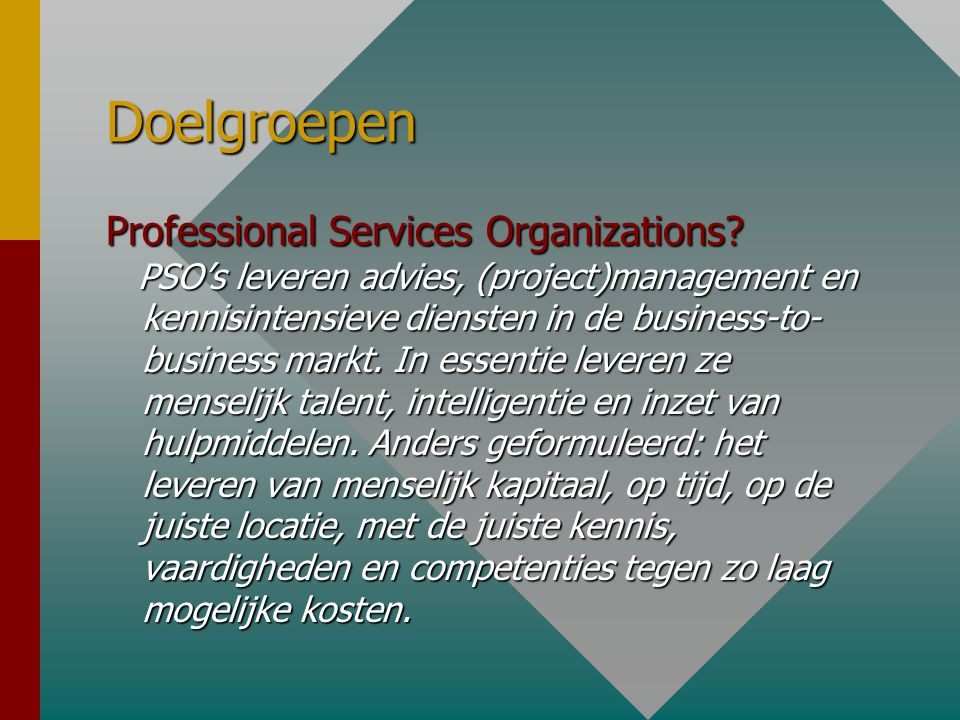 Doelgroepen Professional Services Organizations? PSO's leveren advies, (project)management en kennisintensieve diensten in de business-to- business ma