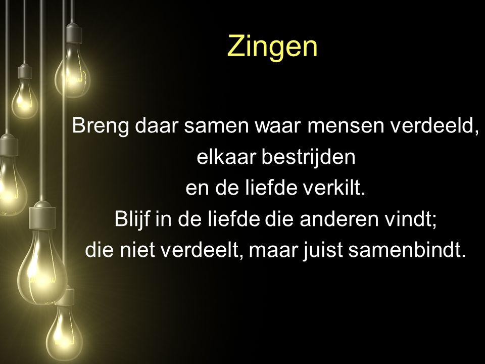 Zingen Wij zijn het licht in een wereld die de duisternis verkiest.