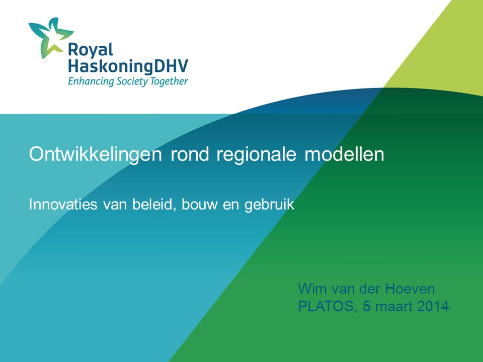 Ontwikkelingen rond regionale modellen Innovaties van beleid, bouw en gebruik Wim van der Hoeven PLATOS, 5 maart 2014